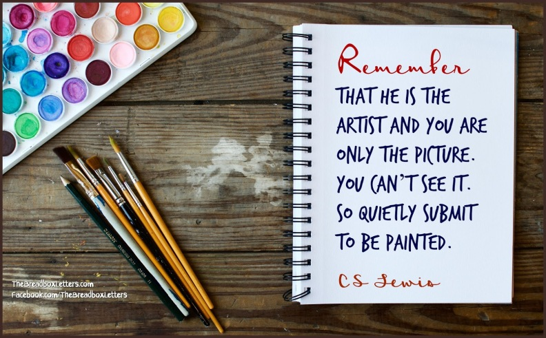 Image result for Remember that He is the artist and you are only the picture. You can't see it. So quietly submit to be painted.